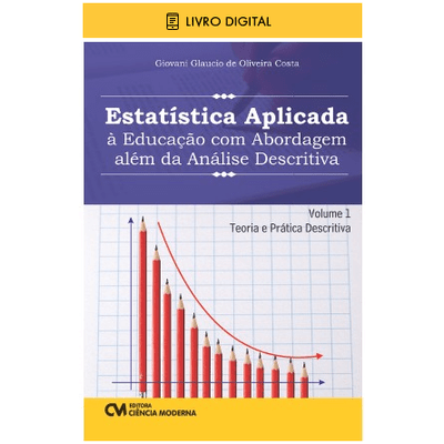 E-BOOK-Estatistica-Aplicada-a-Educacao-com-Abordagem-alem-da-Analise-Descritiva-Volume-1-Teoria-e-Pratica-Descritiva