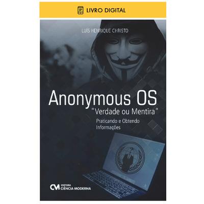 E-BOOK-Anonymous-OS-Verdade-ou-Mentira-Praticando-e-Obtendo-Informacoes