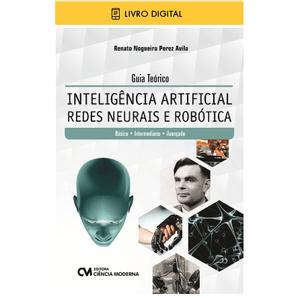 E-BOOK-Guia-Teorico-Inteligencia-Artificial-Redes-Neurais-e-Robotica-Basico-Intermediario-e-Avancado