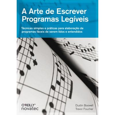 A-Arte-de-Escrever-Programas-Legiveis-Tecnicas-simples-e-praticas-para-elaboracao-de-programas-faceis-de-serem-lidos-e-entendidos