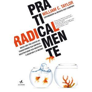 Praticamente-Radical-Meios-Nao-Tao-Loucos-de-Transformar-sua-Empresa-Reestruturar-sua-Industria-e-Desafiar-a-Si-Mesmo