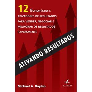 Ativando-Resultados-12-Estrategias-e-Ativadores-de-Resultados-para-Vender-Negociar-e-Melhorar-os-Resultados-Rapidamente