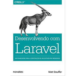 Desenvolvendo com Laravel  Um framework para a construção de aplicativos PHP modernos