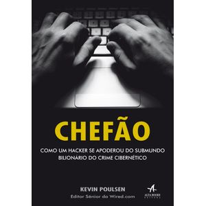 Chefao--Como-um-Hacker-Se-Apoderou-do-Submundo-Bilionario-do-Crime-Cibernetico