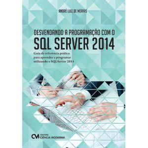 Desvendando-a-Programacao-com-o-SQL-Server-2014---Guia-de-referencia-pratico-para-aprender-a-programar-utilizando-o-SQL-Server-2014