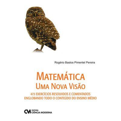 Livro-Matematica-Uma-Nova-Visao---473-exercicios-resolvidos-e-comentados-englobando-todo-o-conteudo-do-ensino-medio
