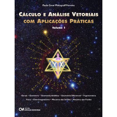 Calculo-e-Analise-Vetorial-com-Aplicacoes-Praticas-Volume-I