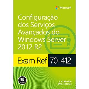Exam-Ref-70-412---Configuracao-dos-Servicos-Avancados-do-Windows-Server-2012-R2