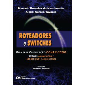 Roteadores-e-Switches-Guia-para-Certificacao-CCNA-e-CCENT-Exames-640-802-CCNA-640-822-ICND1-640-816-ICND2-2a-Edicao-Revisada-e-Ampliada