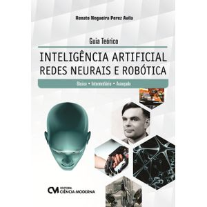 Guia-Teorico-Inteligencia-Artificial-Redes-Neurais-e-Robotica-Basico-Intermediario-e-Avancado