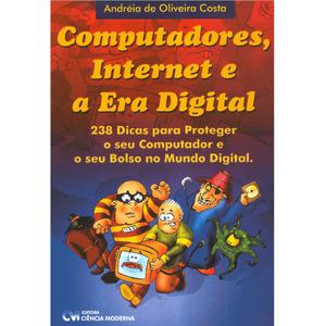 Computadores-Internet-e-a-Era-Digital-238-Dicas-para-Proteger-o-seu-Computador-e-o-seu-Bolso-no-Mundo-Digital
