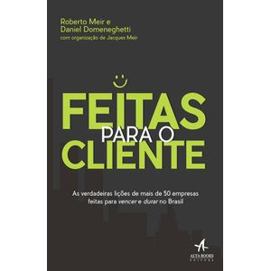 Feitas-Para-o-Cliente-As-verdadeiras-licoes-de-mais-de-50-empresas-feitas-para-vencer-e-durar-no-Brasil
