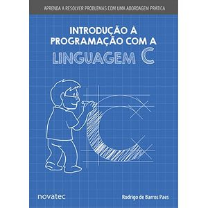 Introducao-a-Programacao-com-a-Linguagem-C-Aprenda-a-resolver-problemas-com-uma-abordagem-pratica