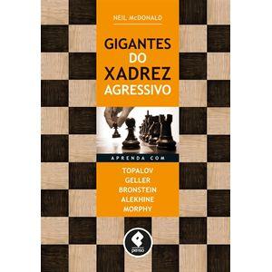 Gigantes-do-Xadrez-Agressivo-Aprenda-com-Topalov-Geller-Bronstein-Alekhine-e-Morphy