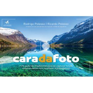 Cara-da-Foto-Um-guia-nao-tradicional-para-se-capturar-fotos-espetaculares-com-qualquer-equipamento