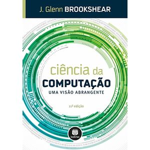 Ciencia-da-Computacao---Uma-Visao-Abrangente---11ª-Edicao