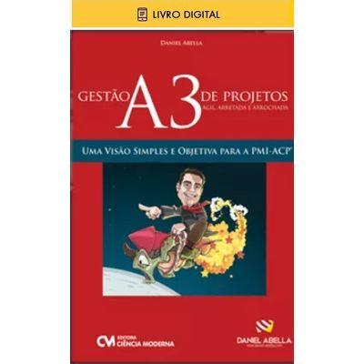 E-BOOK-Gestao-A3--Agil-Arretada-e-Arrochada--de-Projetos---Uma-Visao-Simples-e-Objetiva-para-PMI-ACP--envio-por-e-mail-