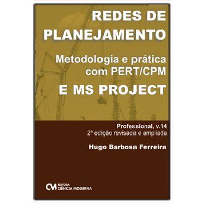 Redes-de-Planejamento---Uma-abordagem-solida-com-PERT-CPM-e-MS-Project-2a.-Edicao-Revisada-e-Ampliada