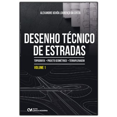 Desenho-Tecnico-de-Estradas--Topografia-Projeto-Geometrico-e-Terraplanagem---Volume-1