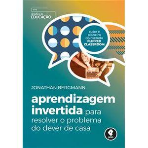 Aprendizagem-Invertida--Para-resolver-o-problema-do-dever-de-casa---Serie-Desafios-da-Educacao