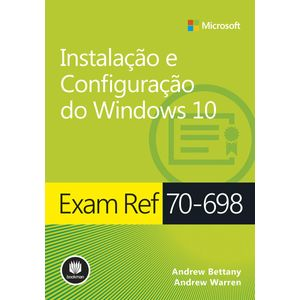 Exam-Ref-70-698---Instalacao-e-Configuracao-do-Windows-10---Serie--Microsoft