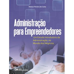 Administracao-para-Empreendedores---Um-Estudo-Introdutorio-da-Administracao-no-Mundo-dos-Negocios