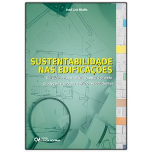 Sustentabilidade-nas-Edificacoes---Um-Guia-de-Boas-Praticas-Para-Projeto-Producao-e-Uso-de-Edificios-Ecoeficientes